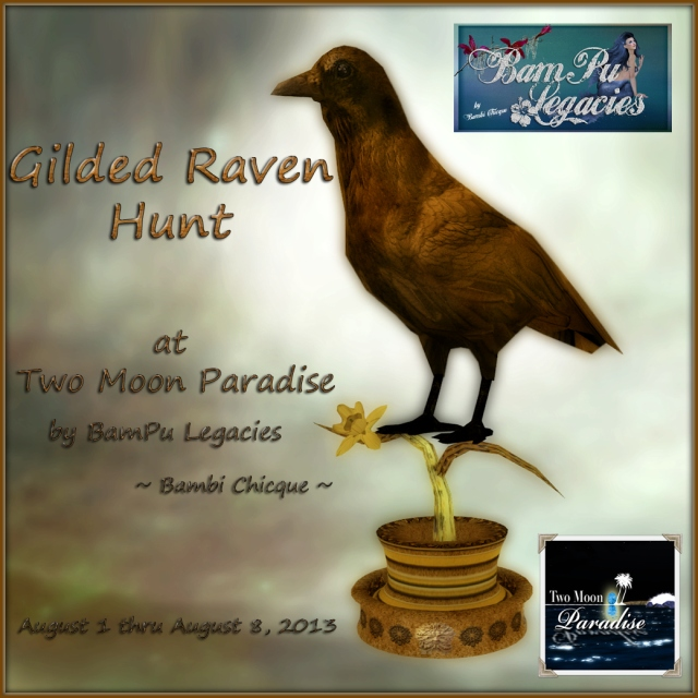 Gilded Raven Hunt at Two Moon Paradise by BamPu Legacies ~ August 1-8, 2013